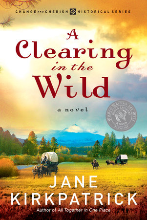 A Clearing in the Wild by Jane Kirkpatrick