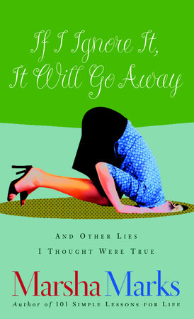If I Ignore It, It Will Go Away and Other Lies I Thought Were True by Marsha Marks