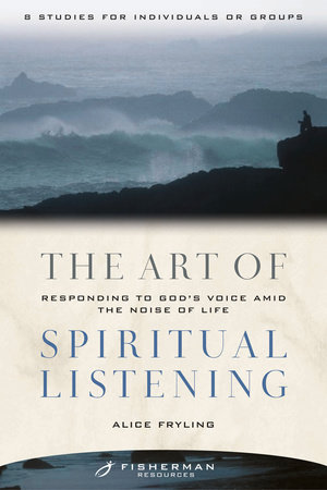 The Art of Spiritual Listening by Alice Fryling