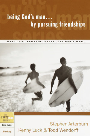 Being God's Man by Pursuing Friendships by Stephen Arterburn, Kenny Luck and Todd Wendorff