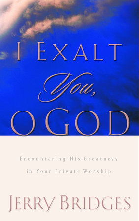 I Exalt You, O God by Jerry Bridges