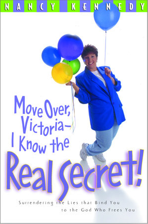 Move Over, Victoria--I Know the Real Secret by Nancy Kennedy