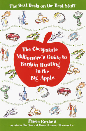 The Cheapskate Millionaire's Guide to Bargain Hunting in the Big Apple by Tracie Rozhon