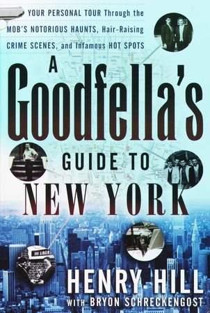 A Goodfella's Guide to New York by Henry Hill and Bryon Schreckengost