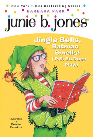 Junie B., First Grader: Jingle Bells, Batman Smells! (P.S. So Does May) by Barbara Park