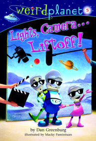 Weird Planet #5: Lights, Camera...Liftoff!