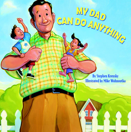My Dad Can Do Anything by Stephen Krensky