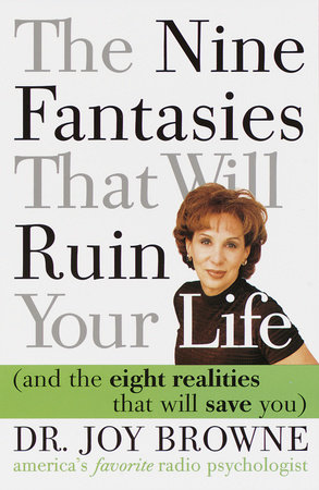 The Nine Fantasies That Will Ruin Your Life (and the Eight Realities That Will Save You by Joy Browne, M.D.