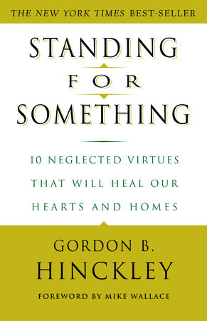 Standing for Something by Gordon B. Hinckley