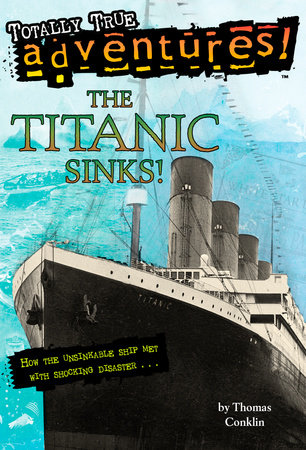 The Titanic Sinks! (Totally True Adventures) by Thomas Conklin