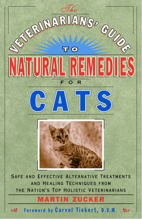 The Veterinarians' Guide to Natural Remedies for Cats by Martin Zucker