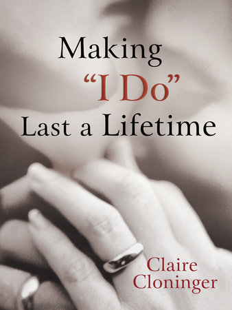 "Making ""I Do"" Last a Lifetime by Claire Cloninger"