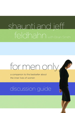 For Men Only Discussion Guide by Jeff Feldhahn and Shaunti Feldhahn