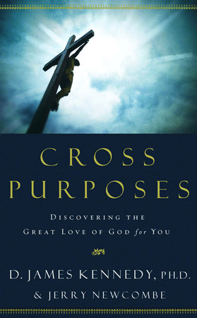Cross Purposes by Dr. D. James Kennedy and Jerry Newcombe