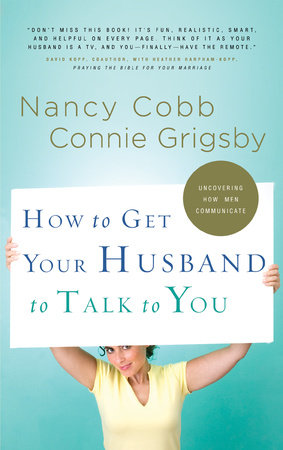 How to Get Your Husband to Talk to You by Connie Grigsby and Nancy Cobb