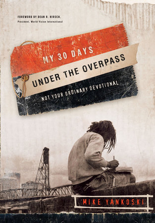 My 30 Days Under the Overpass by Mike Yankoski