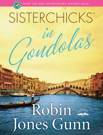 Sisterchicks in Gondolas! by Robin Jones Gunn