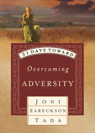 31 DAYS TOWARD OVERCOMING ADVERSITY by Joni Eareckson Tada