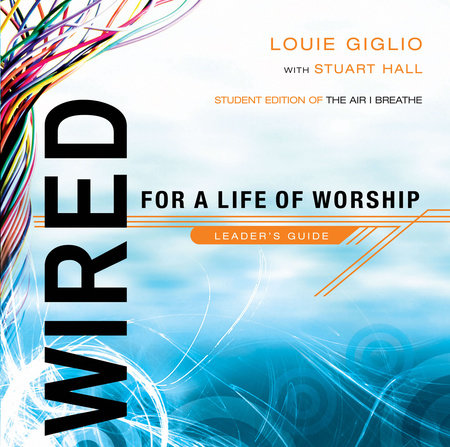Wired:  For a Life of Worship Leader's Guide by Louie Giglio and Stuart Hall