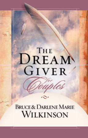 The Dream Giver for Couples by Bruce Wilkinson and Darlene Marie Wilkinson