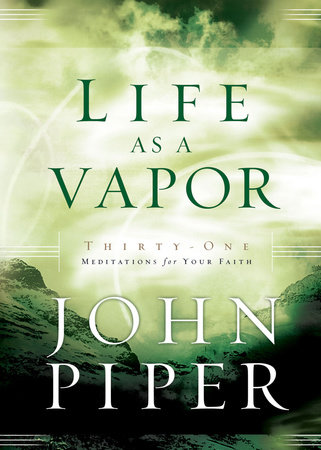Life as a Vapor by John Piper