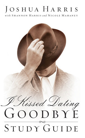 I Kissed Dating Goodbye Study Guide by Joshua Harris
