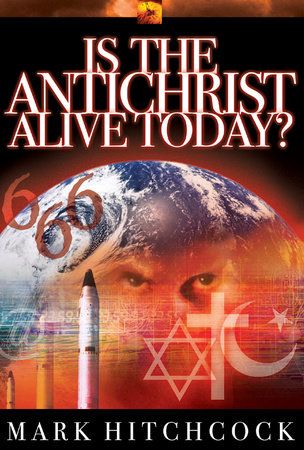 Is the Antichrist Alive Today? by Mark Hitchcock