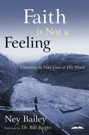 Faith Is Not a Feeling by Ney Bailey