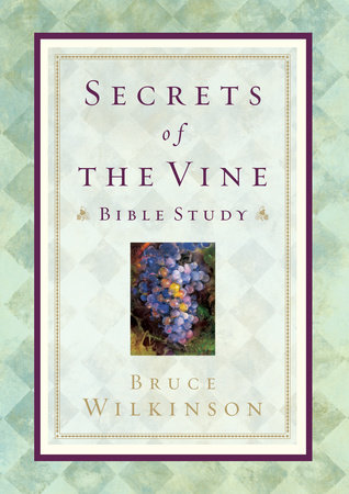 Secrets of the Vine Bible Study by Bruce Wilkinson