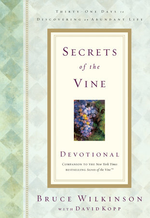 Secrets of the Vine Devotional by Bruce Wilkinson