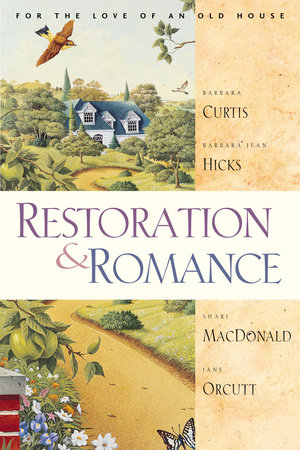 Restoration and Romance by Shari Macdonald, Jane Orcutt, Barbara Jean Hicks and Barbara Curtis
