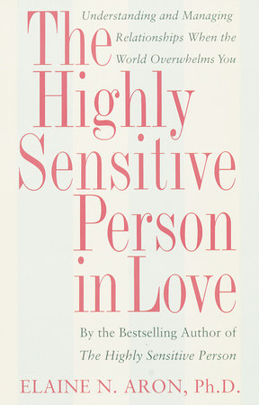 The Highly Sensitive Person in Love by Elaine N. Aron, Ph.D.