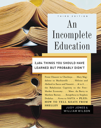 An Incomplete Education by Judy Jones and William Wilson