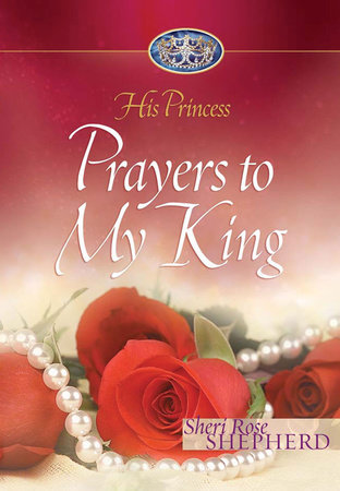 Prayers to My King by Sheri Rose Shepherd