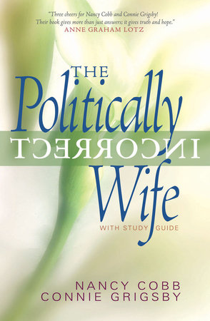 The Politically Incorrect Wife by Connie Grigsby and Nancy Cobb