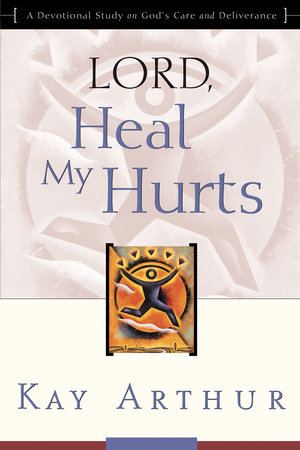 Lord, Heal My Hurts by Kay Arthur