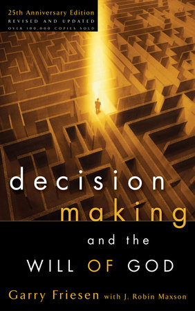 Decision Making and the Will of God by Garry Friesen and J. Robin Maxson