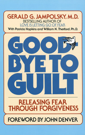 Good-Bye to Guilt by Gerald G. Jampolsky, MD