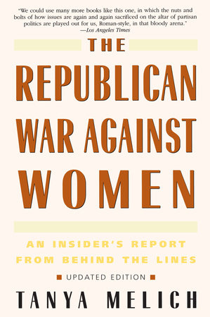 The Republican War Against Women by Tanya Melich
