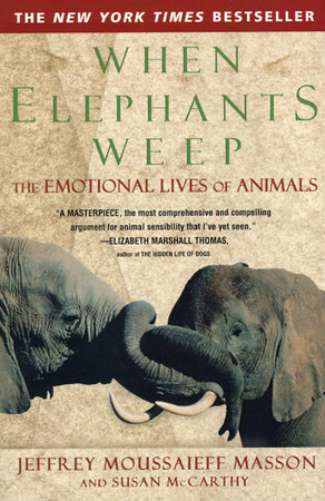 When Elephants Weep by Jeffrey Moussaieff Masson