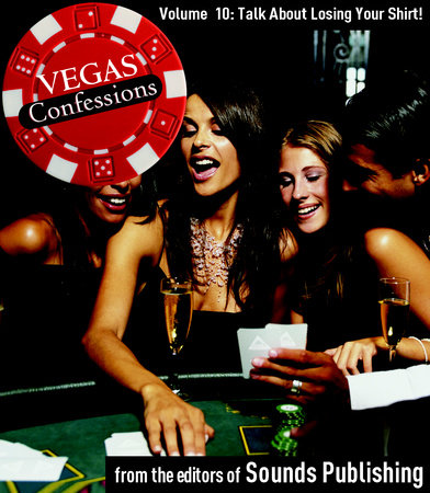 Vegas Confessions 10: Talking About Losing Your Shirt! by Editors of Sounds Publishing