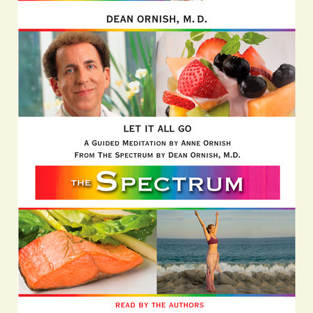 Let It All Go by Dean Ornish, M.D. and Anne Ornish