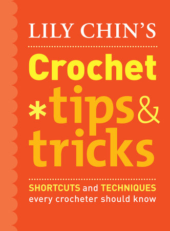 Lily Chin's Crochet Tips & Tricks by Lily Chin