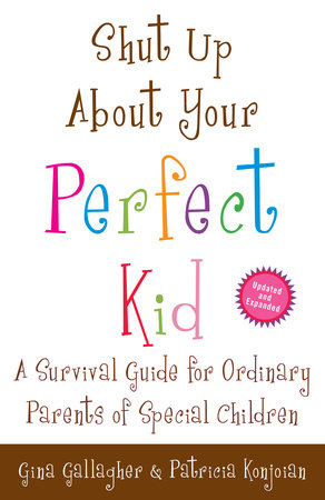 Shut Up About Your Perfect Kid by Gina Gallagher and Patricia Konjoian
