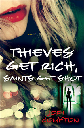 Thieves Get Rich, Saints Get Shot by Jodi Compton