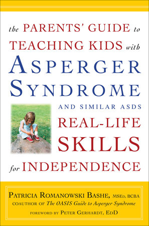 The Parents' Guide to Teaching Kids with Asperger Syndrome and Similar ASDs Real-Life Skills for Independence by Patricia Romanowski