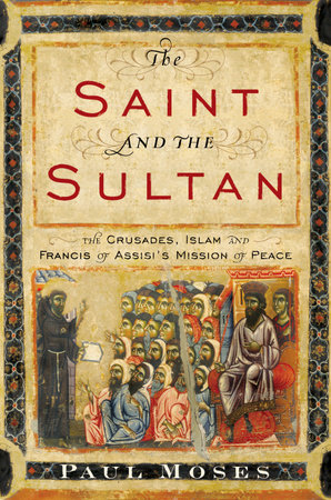 The Saint and the Sultan by Paul Moses