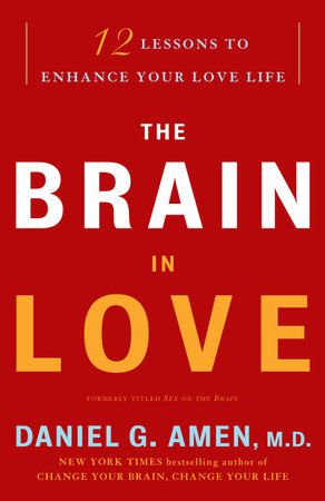 The Brain in Love by Daniel G. Amen, M.D.