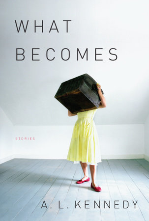 What Becomes by A. L. Kennedy