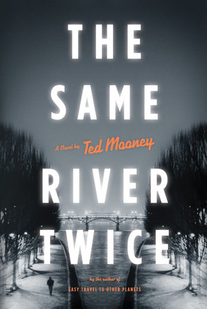 The Same River Twice by Ted Mooney